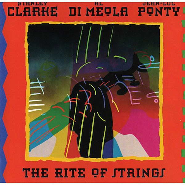 Stanley Clarke, Al Di Meola, Jean-Luc Ponty: The Rite of Strings